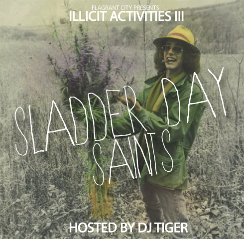 DOWNLOAD: Flagrant City & DJ Tiger presents Illicit Activities 3: Sladderday Saints [Mixtape]