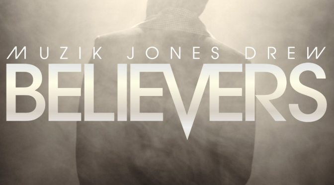 Muzik Jones Drew – Believers [SINGLE]