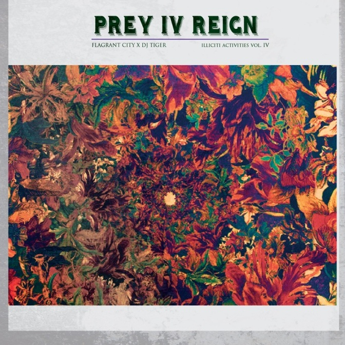 Flagrant City x DJ Tiger X Slim K presents Illicit Activities 4: Prey IV Reign [MIXTAPE]