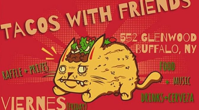 Around BuffaLowe: Tacos With Friends – 8/21/15 Buffalo  [EVENT]