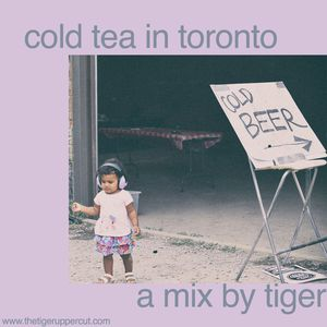 DJ Tiger – Cold Tea In Toronto [Mix]